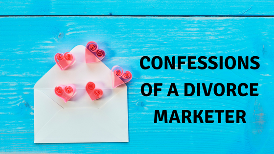 Confessions of a Divorce Marketer